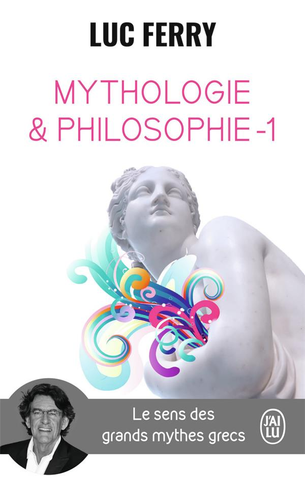 MYTHOLOGIE & PHILOSOPHIE - LE SENS DES GRANDS MYTHES GRECS